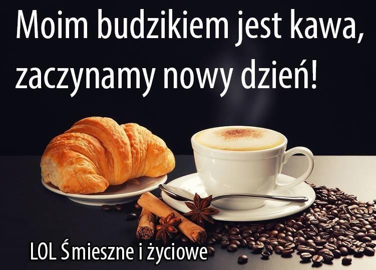 Moim budzikiem jest kawa, zaczynamy nowy dzień!