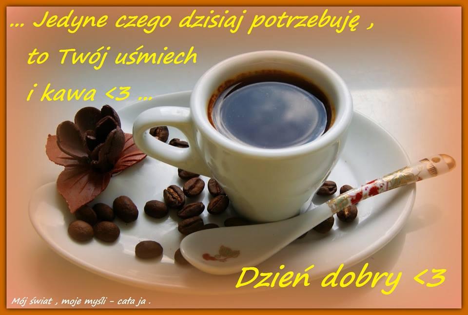 Jedyne czego dzisiaj potrzebuję, to Twój uśmiech i kawa... Dzień dobry