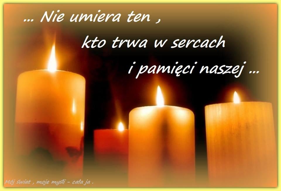 Nie umiera ten, kto trwa w sercach i pamięci naszej