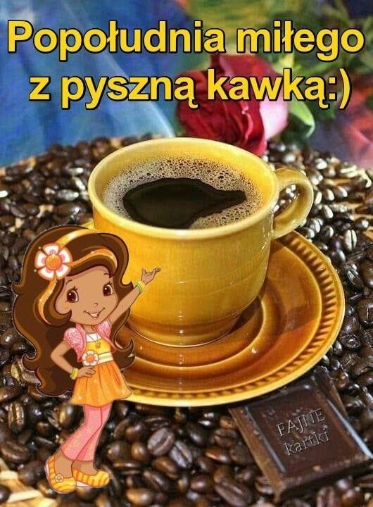 Popołudnia miłego z pyszna kawką :)