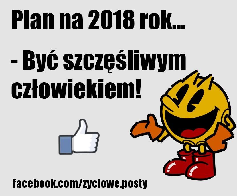 Plan na 2018 rok... - Być szczęśliwym człowiekiem!