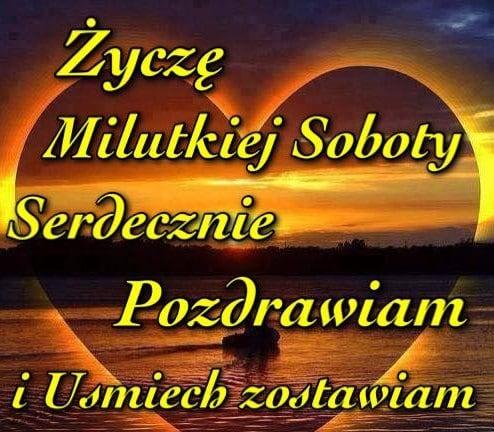 Życzę Milutkiej Soboty Serdecznie...