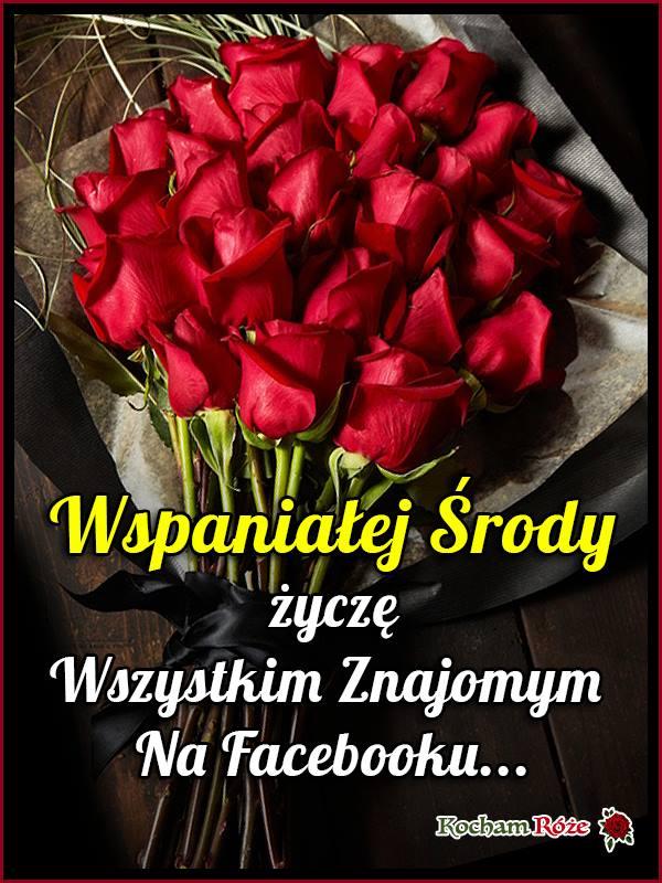 Wspaniałej Środy życzę Wszystkim Znajomym Na Facebooku...
